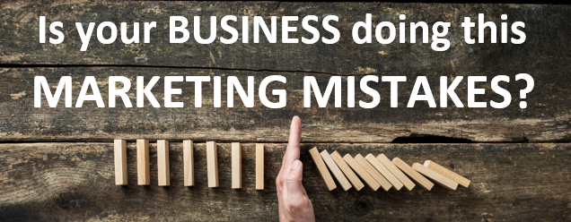Is your business doing this Marketing Mistakes?
